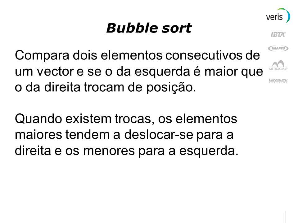 Bubble sort Compara dois elementos consecutivos de um vector e se o da esquerda é maior que o da direita trocam de posição.