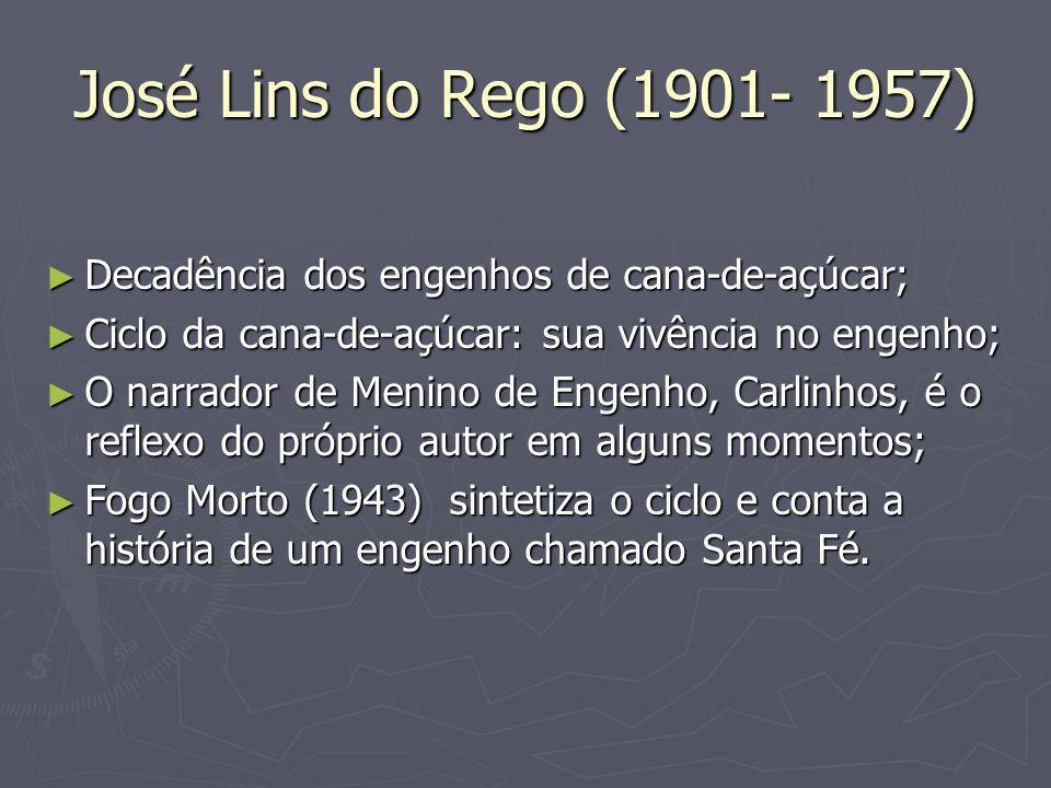 José Lins do Rego (1901- 1957) Decadência dos engenhos de cana-de-açúcar; Ciclo da cana-de-açúcar: sua vivência no engenho;