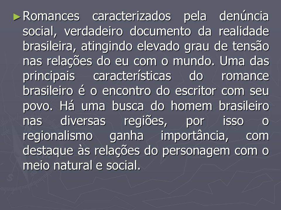 Romances caracterizados pela denúncia social, verdadeiro documento da realidade brasileira, atingindo elevado grau de tensão nas relações do eu com o mundo.