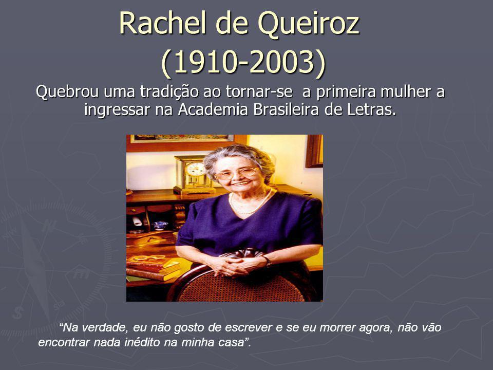 Rachel de Queiroz (1910-2003) Quebrou uma tradição ao tornar-se a primeira mulher a ingressar na Academia Brasileira de Letras.
