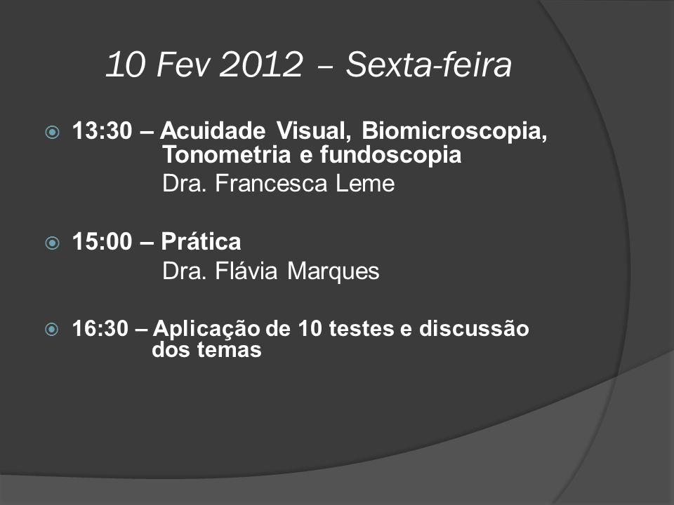 10 Fev 2012 – Sexta-feira 13:30 – Acuidade Visual, Biomicroscopia, Tonometria e fundoscopia.