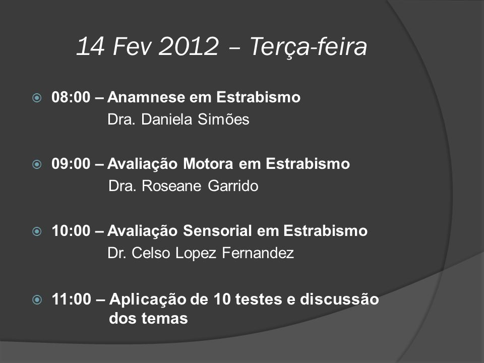 14 Fev 2012 – Terça-feira 08:00 – Anamnese em Estrabismo. Dra. Daniela Simões. 09:00 – Avaliação Motora em Estrabismo.