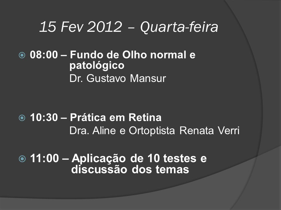 15 Fev 2012 – Quarta-feira 08:00 – Fundo de Olho normal e patológico. Dr. Gustavo Mansur.