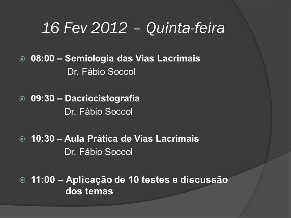 16 Fev 2012 – Quinta-feira 08:00 – Semiologia das Vias Lacrimais. Dr. Fábio Soccol. 09:30 – Dacriocistografia.