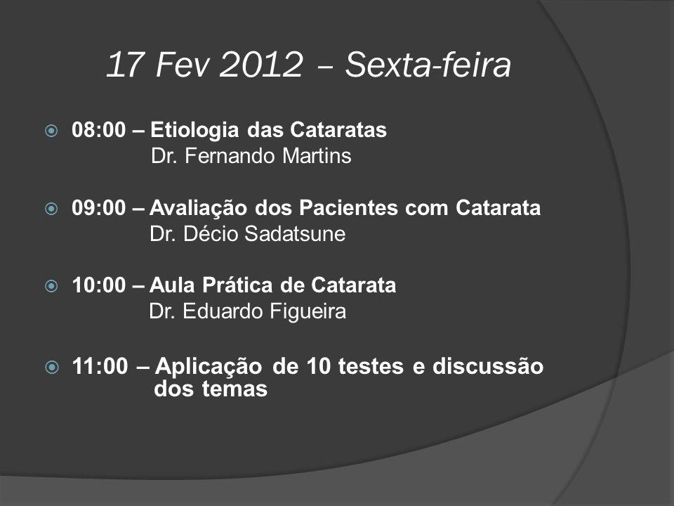 17 Fev 2012 – Sexta-feira 08:00 – Etiologia das Cataratas. Dr. Fernando Martins. 09:00 – Avaliação dos Pacientes com Catarata.
