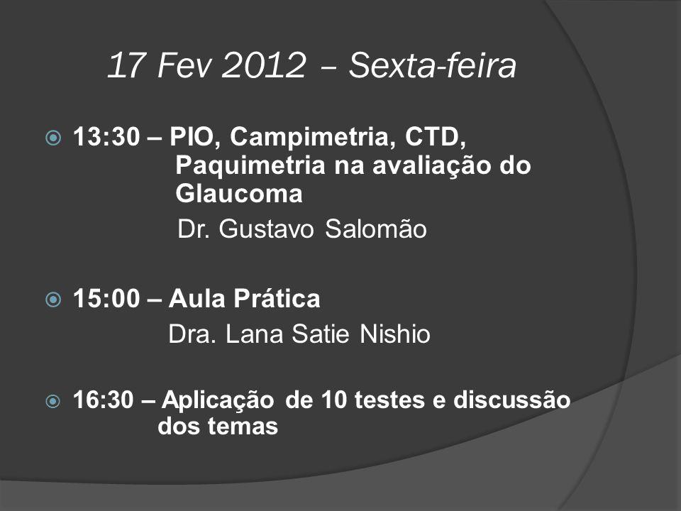 17 Fev 2012 – Sexta-feira 13:30 – PIO, Campimetria, CTD, Paquimetria na avaliação do Glaucoma.