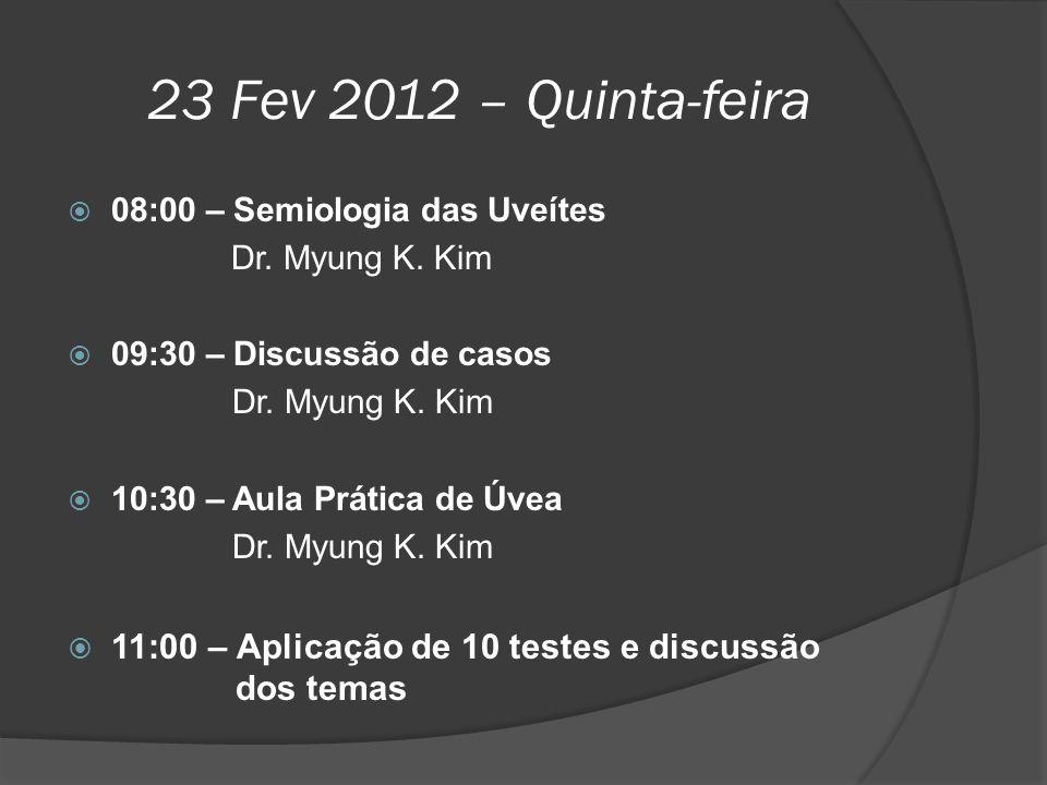 23 Fev 2012 – Quinta-feira 08:00 – Semiologia das Uveítes. Dr. Myung K. Kim. 09:30 – Discussão de casos.