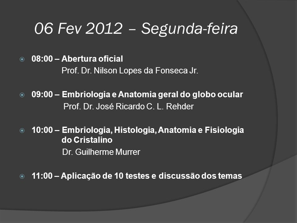 06 Fev 2012 – Segunda-feira 08:00 – Abertura oficial