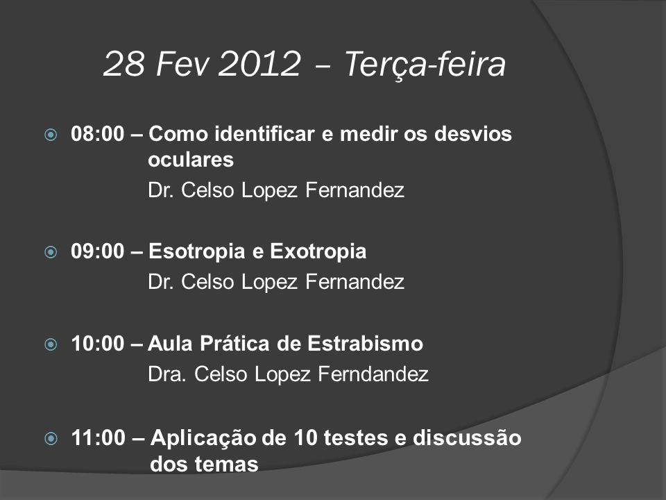 28 Fev 2012 – Terça-feira 08:00 – Como identificar e medir os desvios oculares. Dr. Celso Lopez Fernandez.