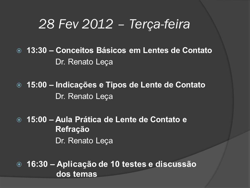 28 Fev 2012 – Terça-feira 13:30 – Conceitos Básicos em Lentes de Contato. Dr. Renato Leça. 15:00 – Indicações e Tipos de Lente de Contato.