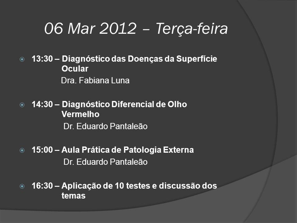 06 Mar 2012 – Terça-feira 13:30 – Diagnóstico das Doenças da Superfície Ocular. Dra. Fabiana Luna.