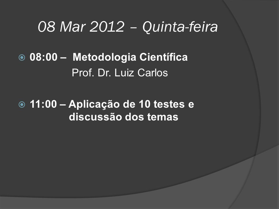 08 Mar 2012 – Quinta-feira 08:00 – Metodologia Científica
