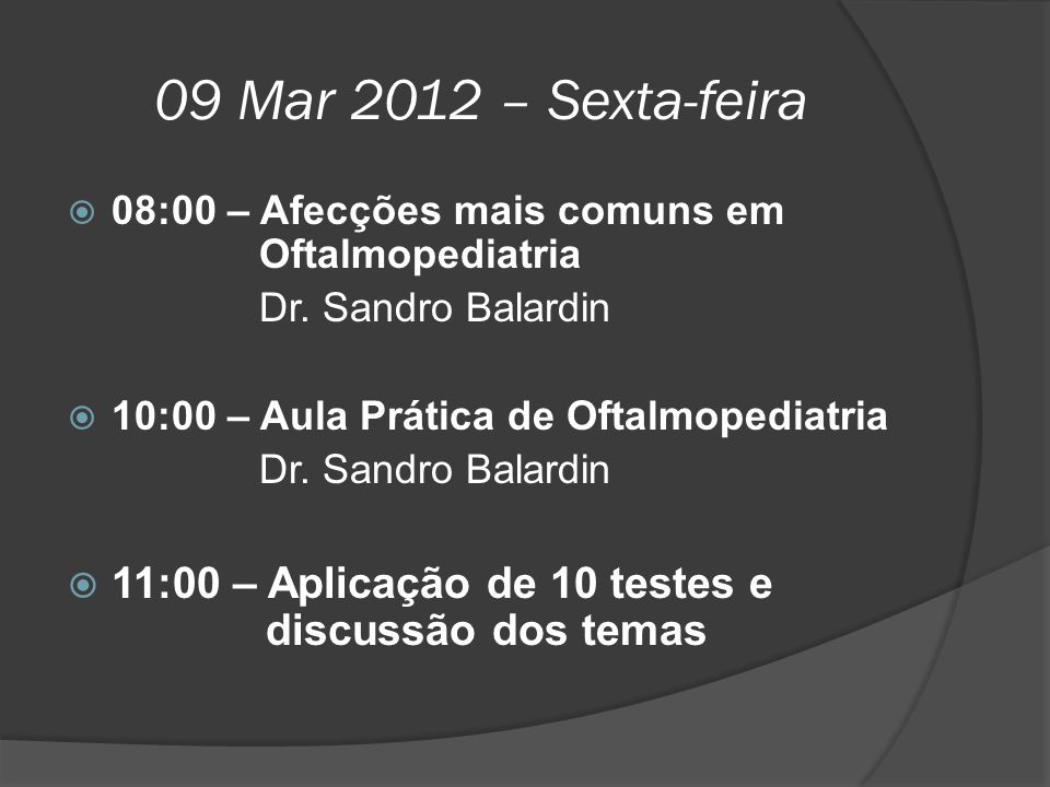 09 Mar 2012 – Sexta-feira 08:00 – Afecções mais comuns em Oftalmopediatria. Dr. Sandro Balardin.