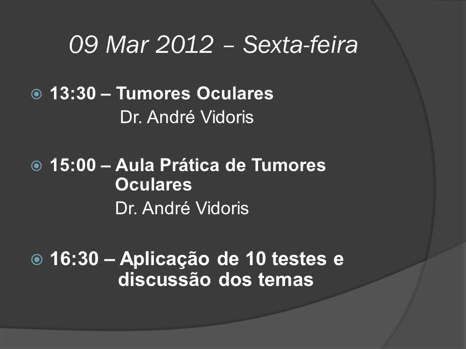 09 Mar 2012 – Sexta-feira 13:30 – Tumores Oculares. Dr. André Vidoris. 15:00 – Aula Prática de Tumores Oculares.