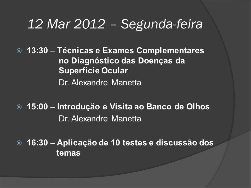 12 Mar 2012 – Segunda-feira 13:30 – Técnicas e Exames Complementares no Diagnóstico das Doenças da Superfície Ocular.