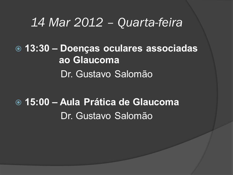 14 Mar 2012 – Quarta-feira 13:30 – Doenças oculares associadas ao Glaucoma. Dr. Gustavo Salomão.