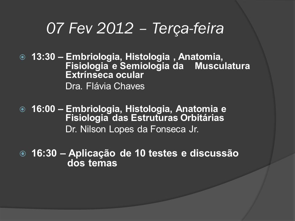 07 Fev 2012 – Terça-feira 13:30 – Embriologia, Histologia , Anatomia, Fisiologia e Semiologia da Musculatura Extrínseca ocular.