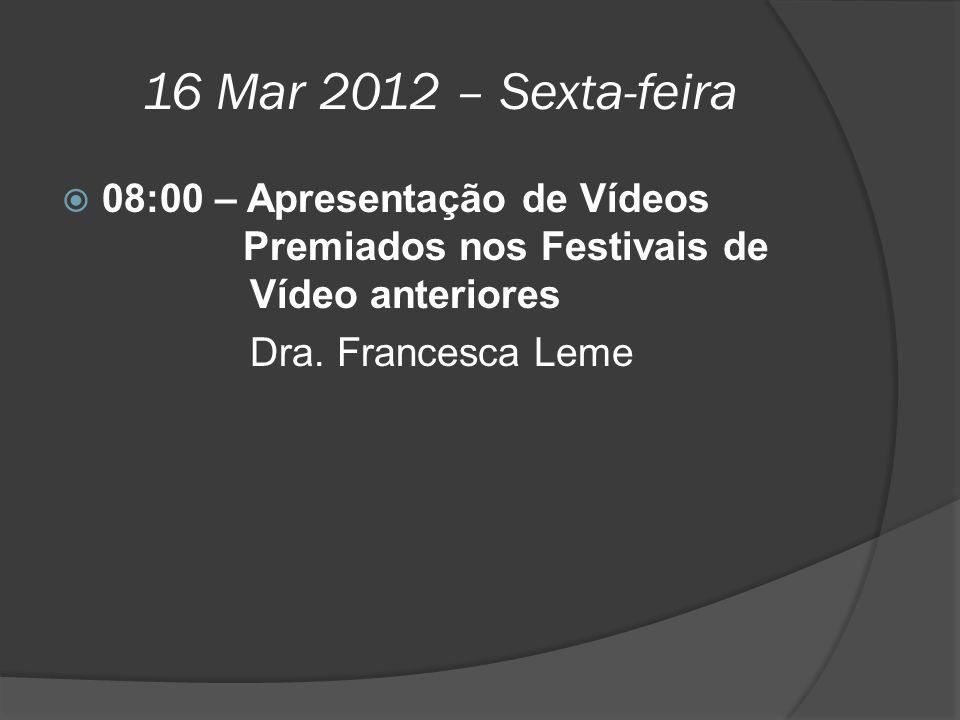 16 Mar 2012 – Sexta-feira 08:00 – Apresentação de Vídeos Premiados nos Festivais de Vídeo anteriores.