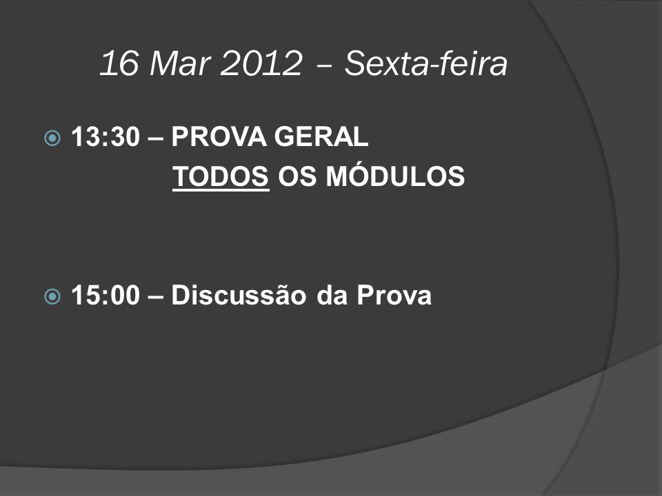 16 Mar 2012 – Sexta-feira 13:30 – PROVA GERAL TODOS OS MÓDULOS