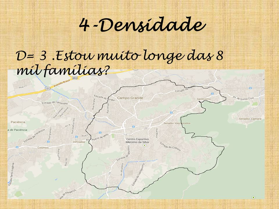 4-Densidade D= 3 .Estou muito longe das 8 mil famílias