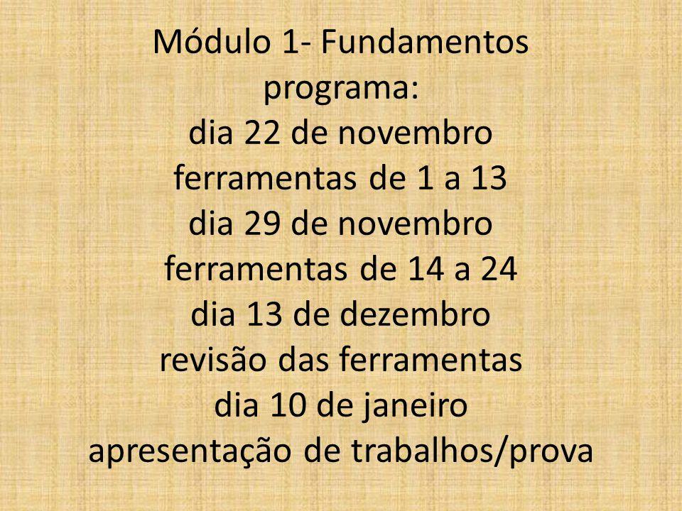 Módulo 1- Fundamentos programa: dia 22 de novembro ferramentas de 1 a 13 dia 29 de novembro ferramentas de 14 a 24 dia 13 de dezembro revisão das ferramentas dia 10 de janeiro apresentação de trabalhos/prova