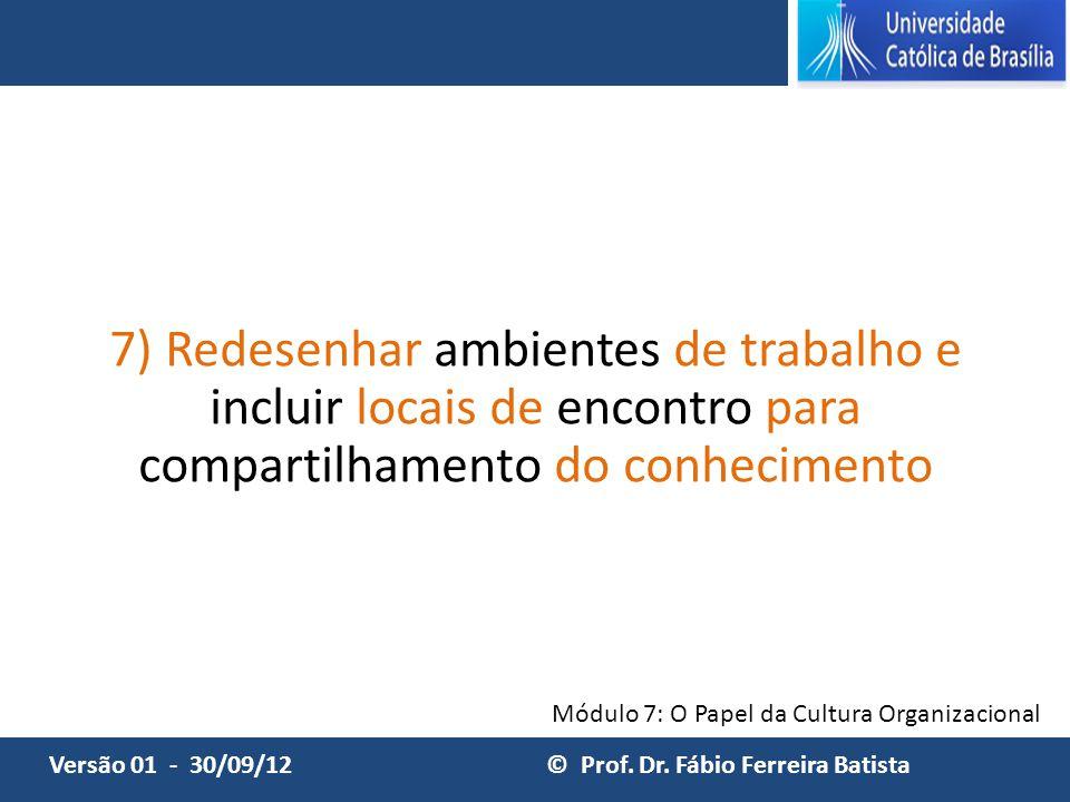 7) Redesenhar ambientes de trabalho e incluir locais de encontro para compartilhamento do conhecimento