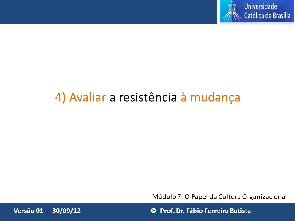 4) Avaliar a resistência à mudança