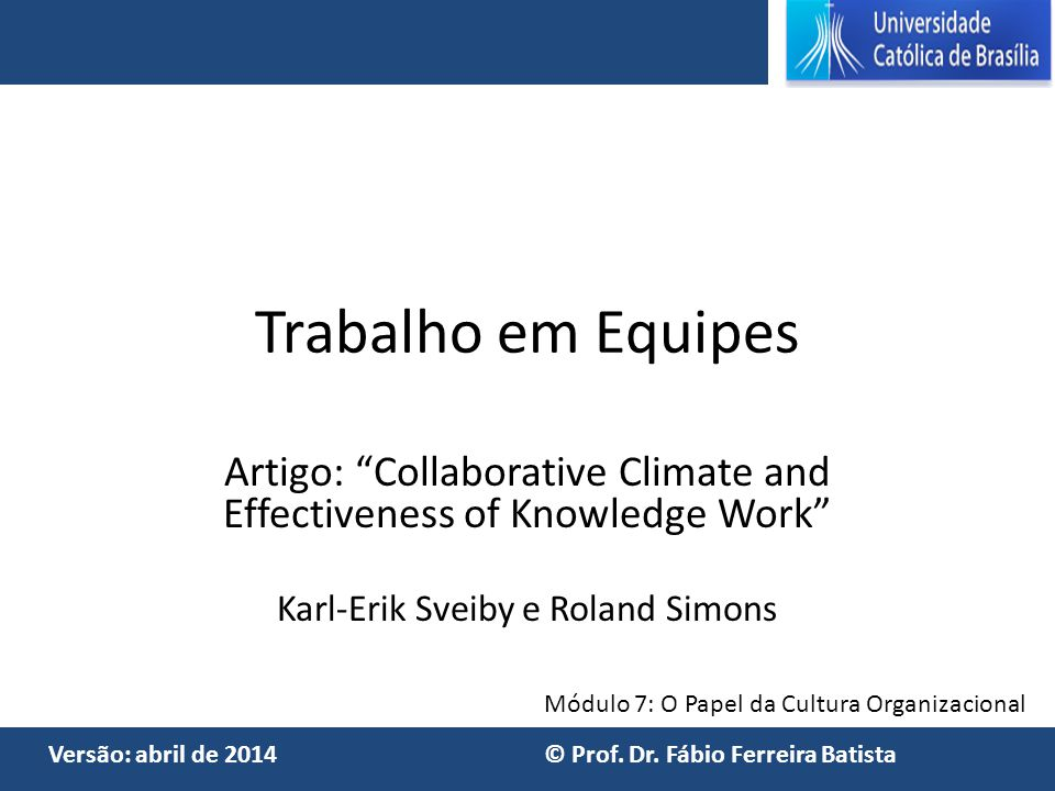 Trabalho em Equipes Artigo: Collaborative Climate and Effectiveness of Knowledge Work Karl-Erik Sveiby e Roland Simons.