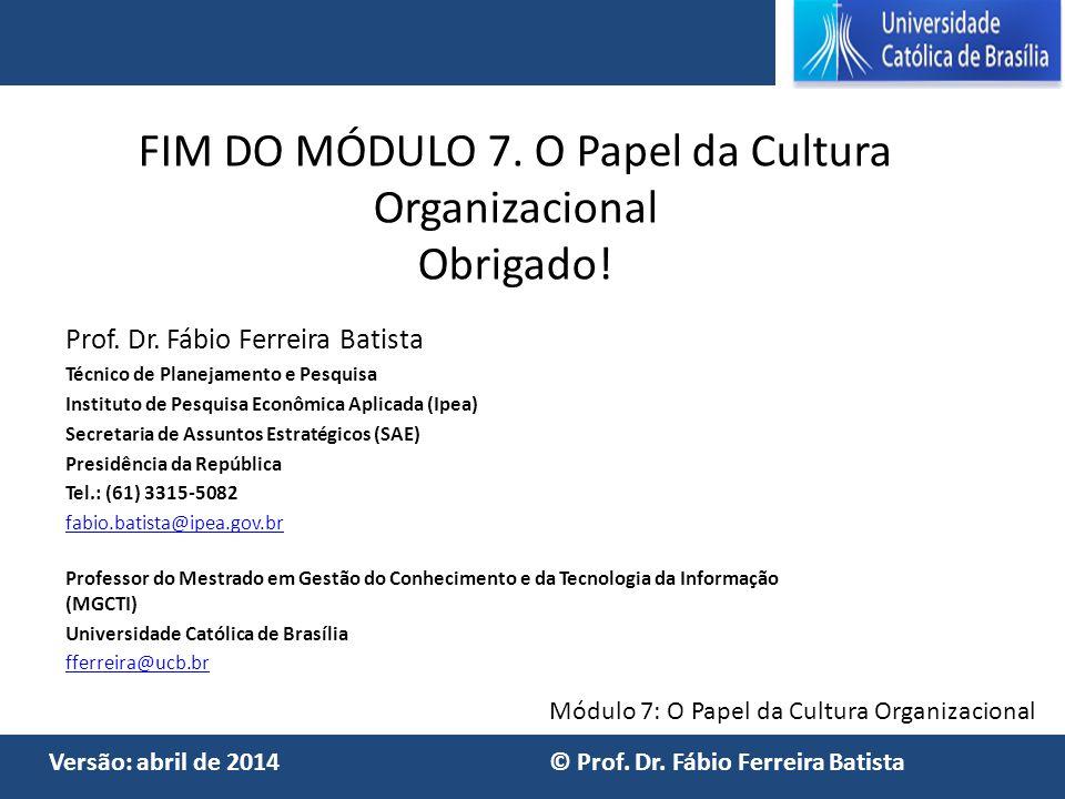 FIM DO MÓDULO 7. O Papel da Cultura Organizacional Obrigado!