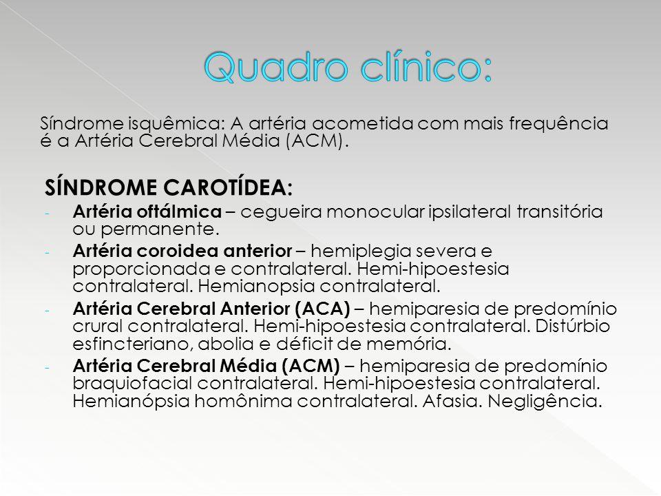 Quadro clínico: Síndrome isquêmica: A artéria acometida com mais frequência é a Artéria Cerebral Média (ACM).