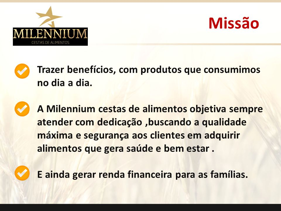 Missão Trazer benefícios, com produtos que consumimos no dia a dia.