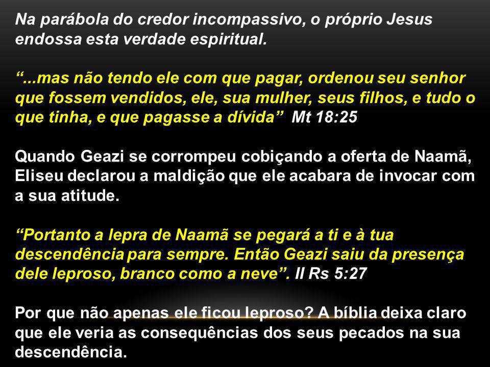 Na parábola do credor incompassivo, o próprio Jesus endossa esta verdade espiritual.