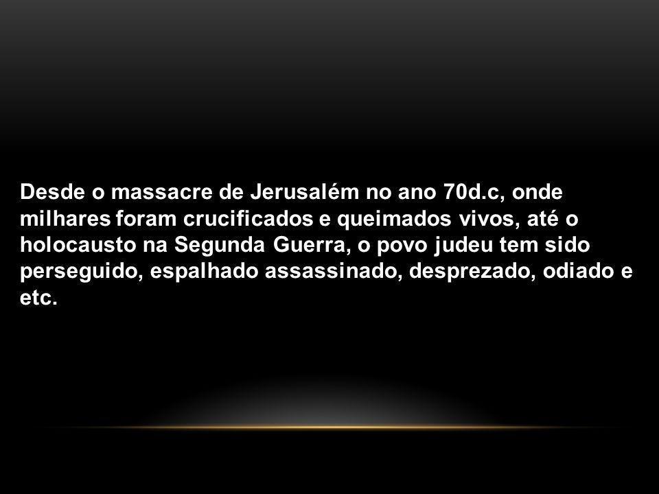 Desde o massacre de Jerusalém no ano 70d