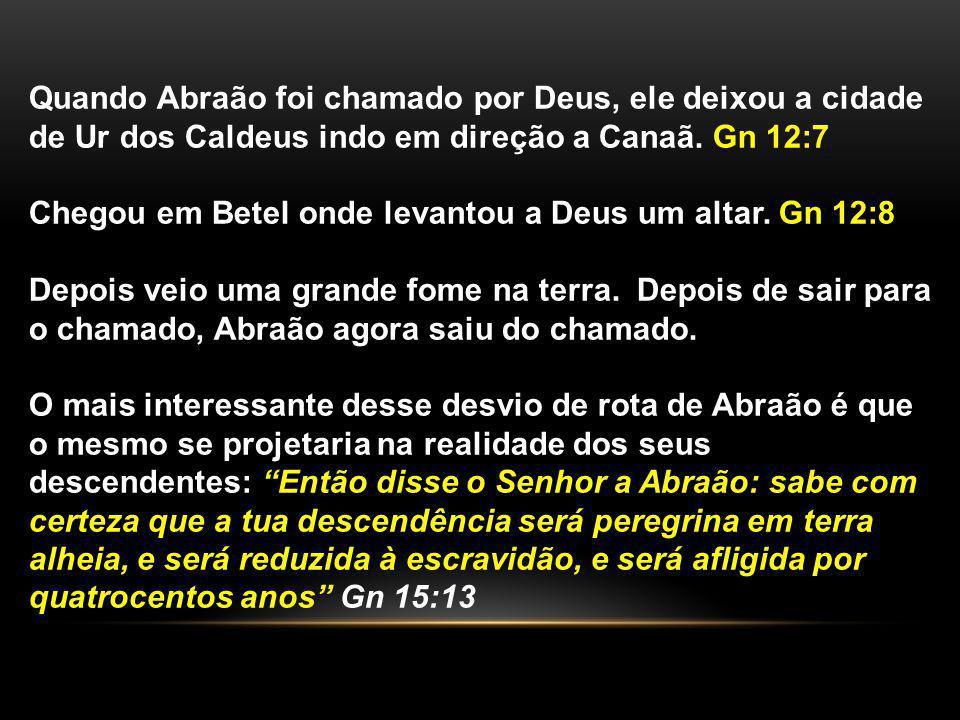 Quando Abraão foi chamado por Deus, ele deixou a cidade de Ur dos Caldeus indo em direção a Canaã. Gn 12:7