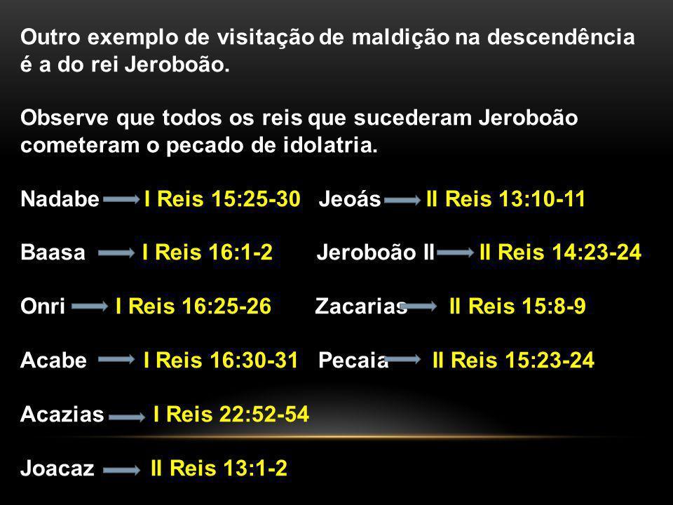 Outro exemplo de visitação de maldição na descendência é a do rei Jeroboão.