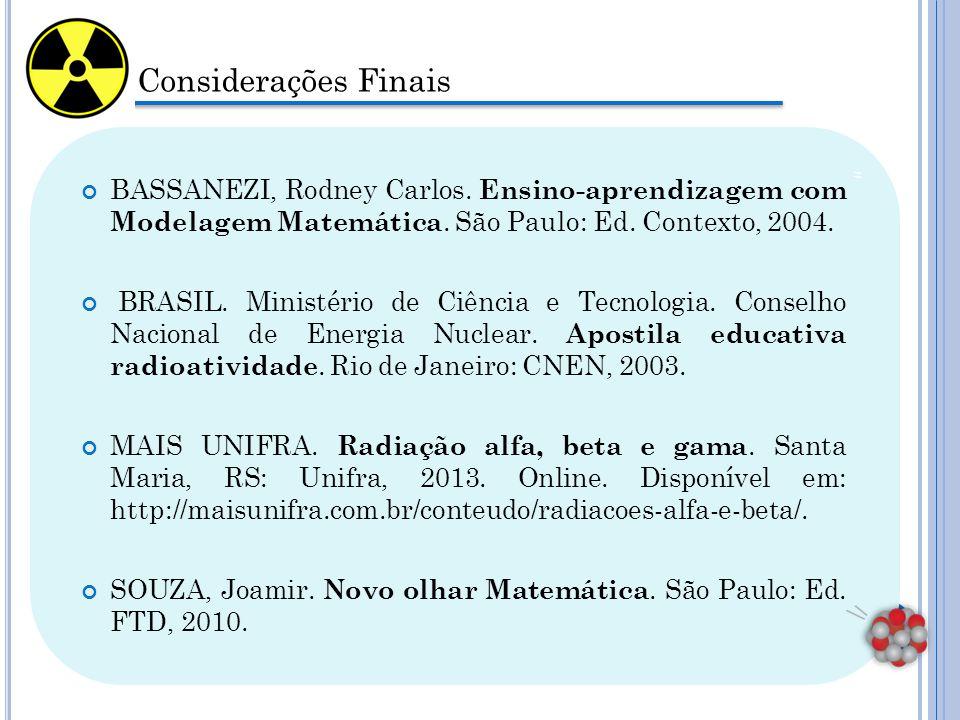 Considerações Finais. BASSANEZI, Rodney Carlos. Ensino-aprendizagem com Modelagem Matemática. São Paulo: Ed. Contexto, 2004.