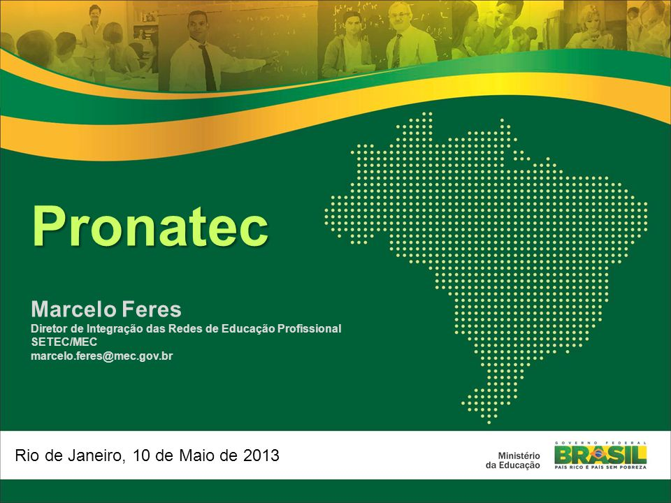 Pronatec Marcelo Feres Rio de Janeiro, 10 de Maio de 2013