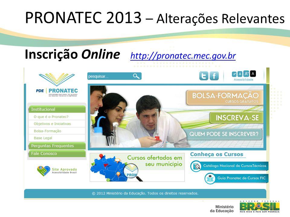 PRONATEC 2013 – Alterações Relevantes Inscrição Online http://pronatec