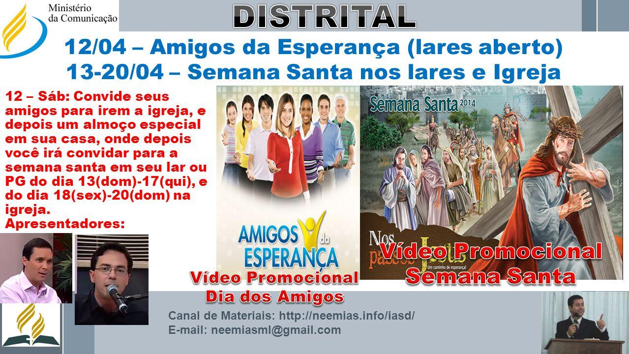 DISTRITAL 12/04 – Amigos da Esperança (lares aberto) 13-20/04 – Semana Santa nos lares e Igreja.