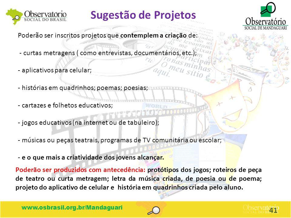 Sugestão de Projetos Poderão ser inscritos projetos que contemplem a criação de: - curtas metragens ( como entrevistas, documentários, etc.);