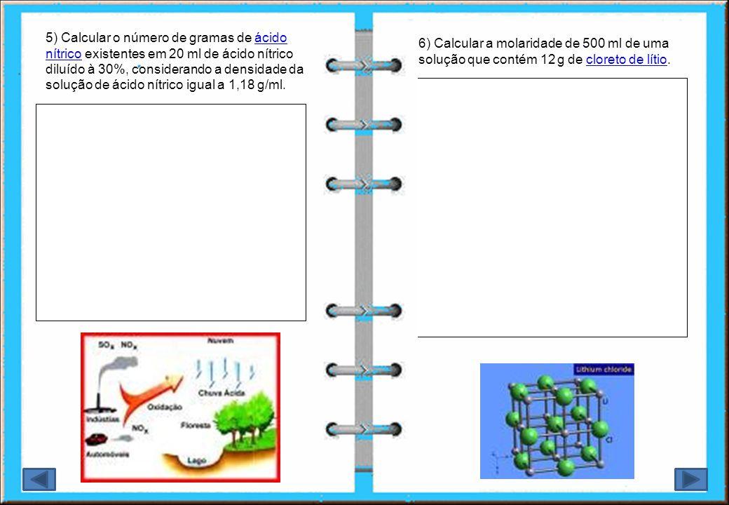 5) Calcular o número de gramas de ácido nítrico existentes em 20 ml de ácido nítrico diluído à 30%, considerando a densidade da solução de ácido nítrico igual a 1,18 g/ml.