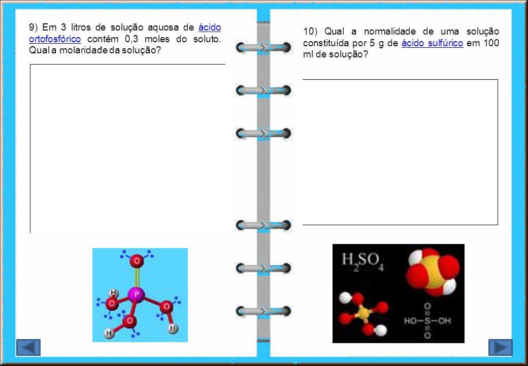 9) Em 3 litros de solução aquosa de ácido ortofosfórico contém 0,3 moles do soluto. Qual a molaridade da solução