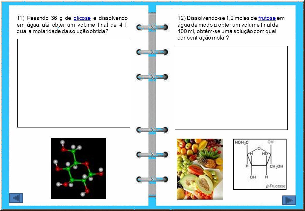11) Pesando 36 g de glicose e dissolvendo em água até obter um volume final de 4 l, qual a molaridade da solução obtida