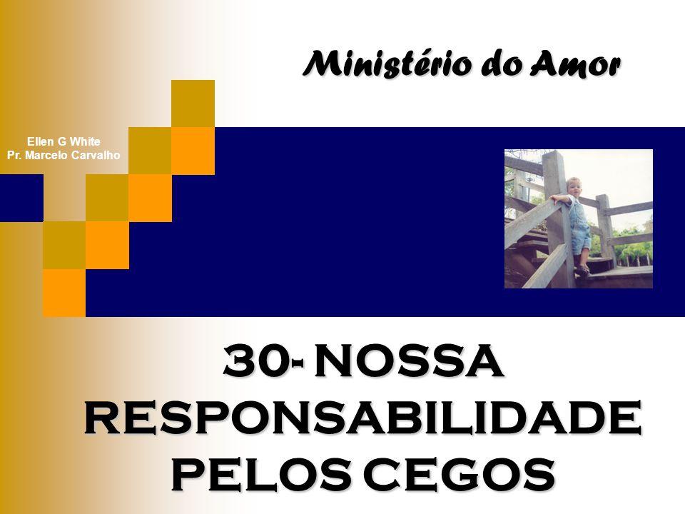 30- NOSSA RESPONSABILIDADE PELOS CEGOS
