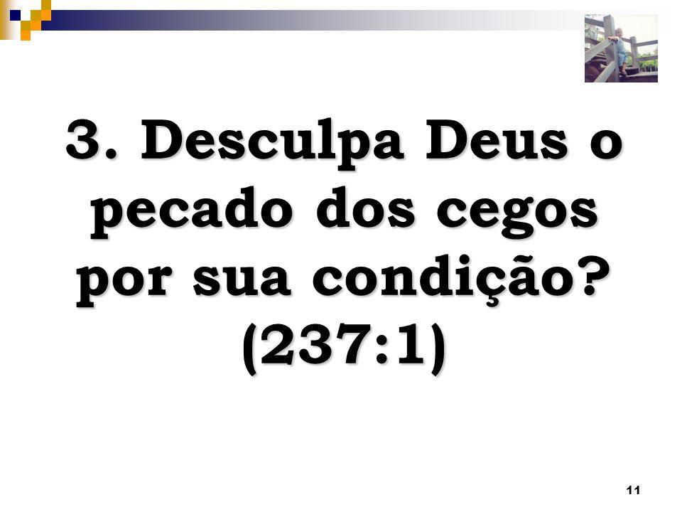 3. Desculpa Deus o pecado dos cegos por sua condição (237:1)