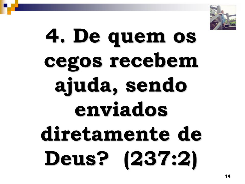 cegos recebem ajuda, sendo enviados diretamente de Deus (237:2)