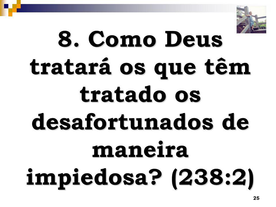 8. Como Deus tratará os que têm tratado os desafortunados de maneira impiedosa (238:2)