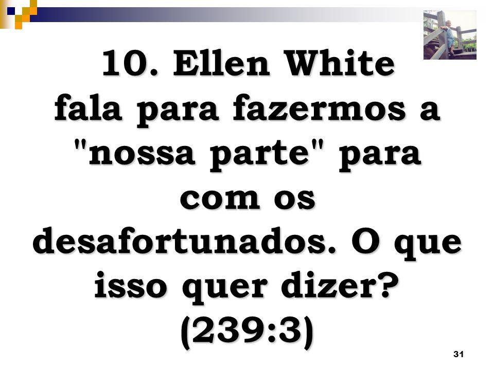 10. Ellen White fala para fazermos a nossa parte para com os desafortunados.
