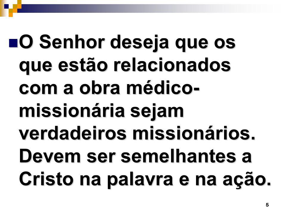 O Senhor deseja que os que estão relacionados com a obra médico-missionária sejam verdadeiros missionários.