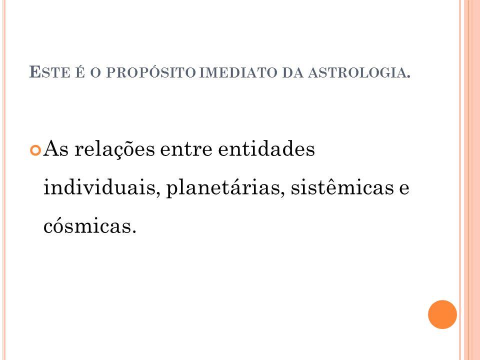 Este é o propósito imediato da astrologia.
